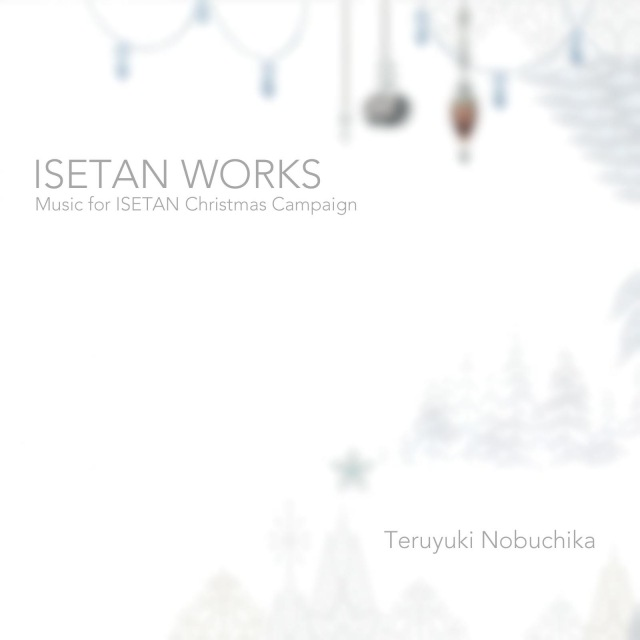 ISETAN WORKS -Music for ISETAN Christmas Campaign-